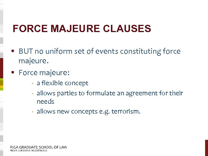 FORCE MAJEURE CLAUSES § BUT no uniform set of events constituting force majeure. §