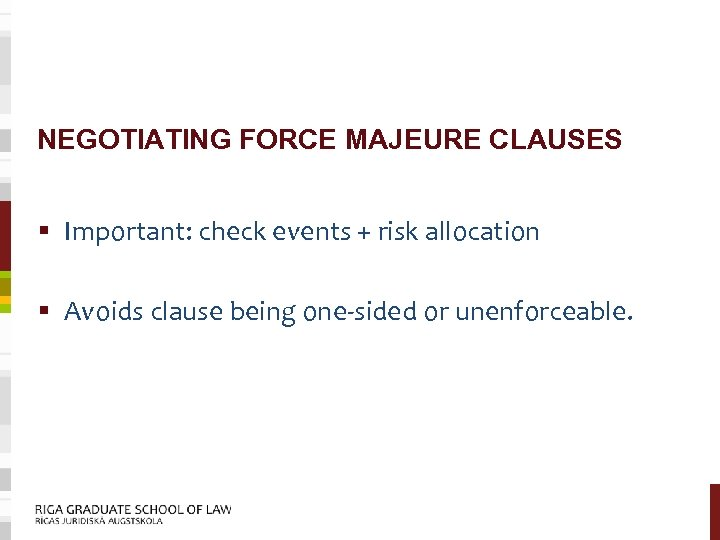 NEGOTIATING FORCE MAJEURE CLAUSES § Important: check events + risk allocation § Avoids clause
