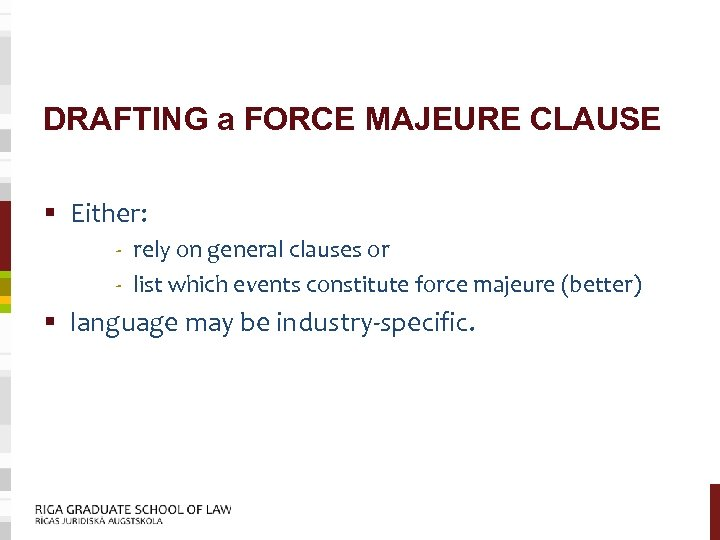 DRAFTING a FORCE MAJEURE CLAUSE § Either: - rely on general clauses or -