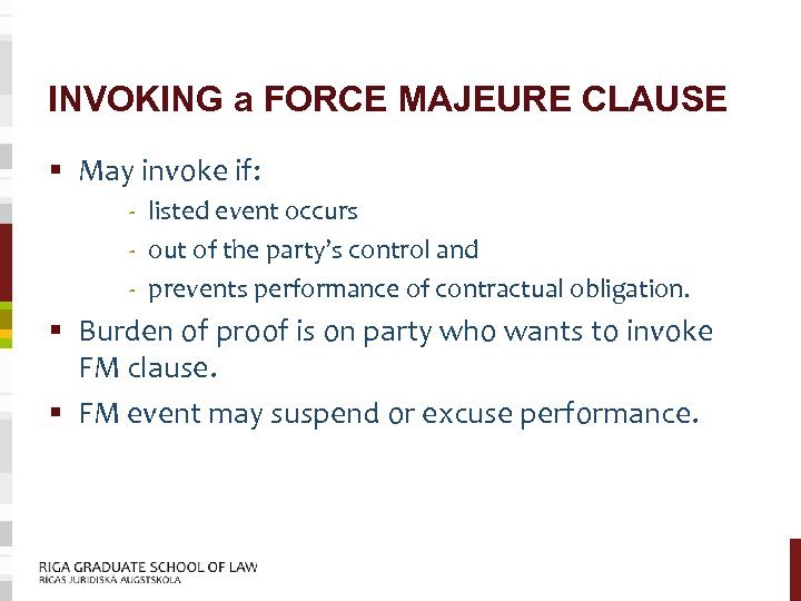 INVOKING a FORCE MAJEURE CLAUSE § May invoke if: - listed event occurs -