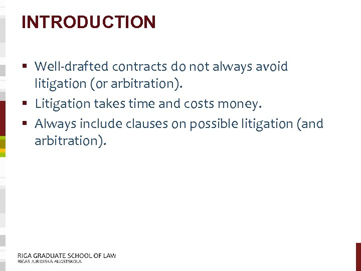 INTRODUCTION § Well-drafted contracts do not always avoid litigation (or arbitration). § Litigation takes