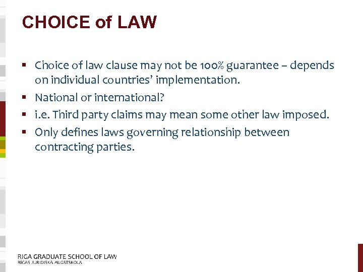 CHOICE of LAW § Choice of law clause may not be 100% guarantee –