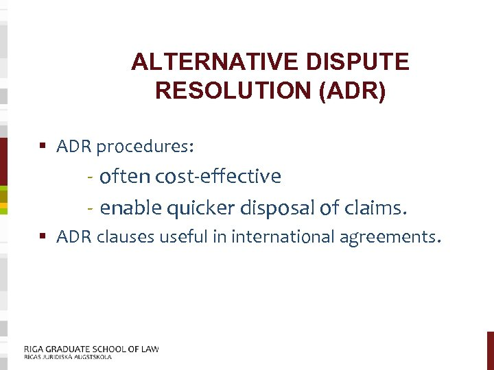 ALTERNATIVE DISPUTE RESOLUTION (ADR) § ADR procedures: - often cost-effective - enable quicker disposal