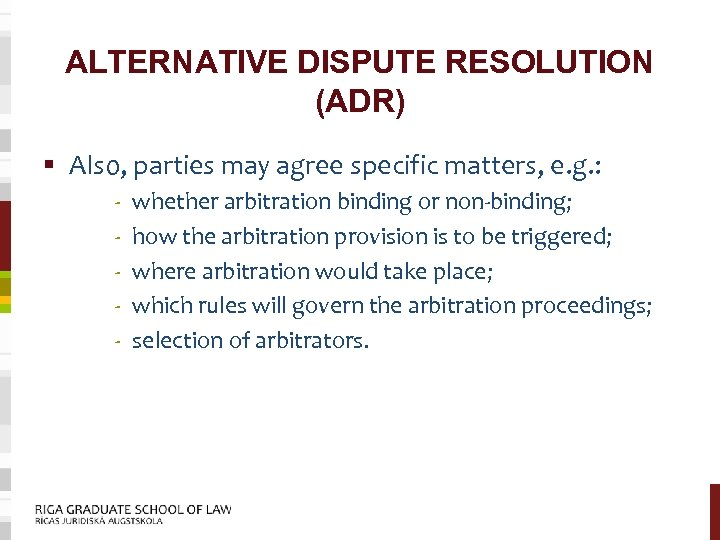 ALTERNATIVE DISPUTE RESOLUTION (ADR) § Also, parties may agree specific matters, e. g. :