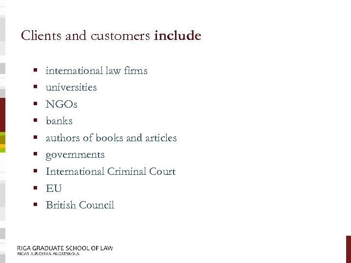 Clients and customers include § § § § § international law firms universities NGOs