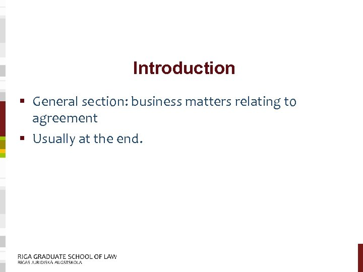 Introduction § General section: business matters relating to agreement § Usually at the end.