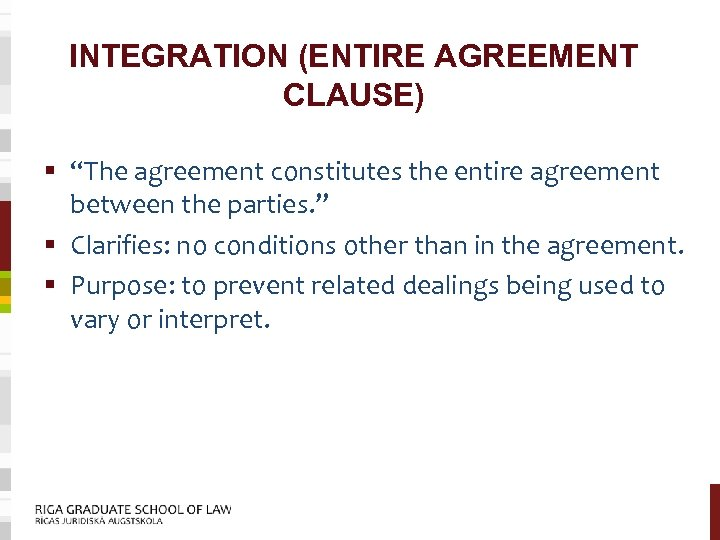 """INTEGRATION (ENTIRE AGREEMENT CLAUSE) § """"The agreement constitutes the entire agreement between the parties."""