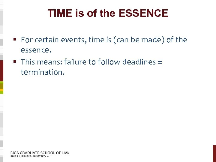 TIME is of the ESSENCE § For certain events, time is (can be made)