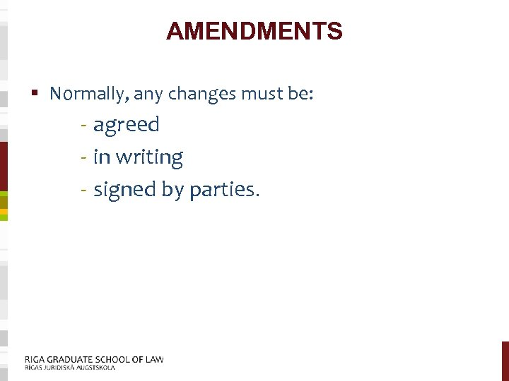 AMENDMENTS § Normally, any changes must be: - agreed - in writing - signed