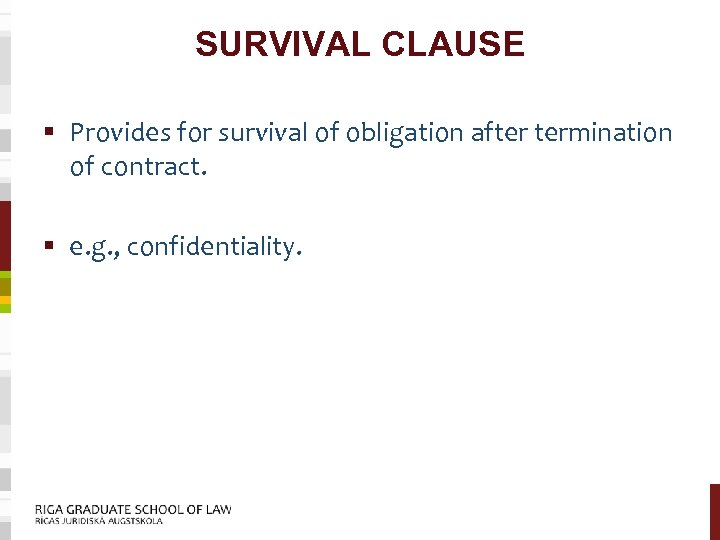 SURVIVAL CLAUSE § Provides for survival of obligation after termination of contract. § e.