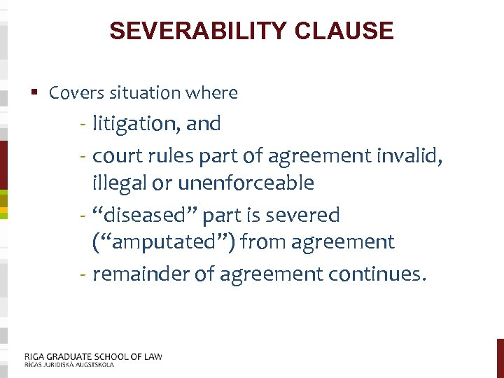 SEVERABILITY CLAUSE § Covers situation where - litigation, and - court rules part of