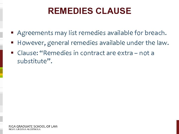 REMEDIES CLAUSE § Agreements may list remedies available for breach. § However, general remedies