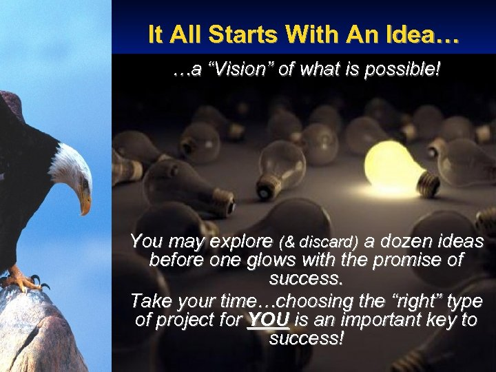 """It All Starts With An Idea… …a """"Vision"""" of what is possible! You may"""