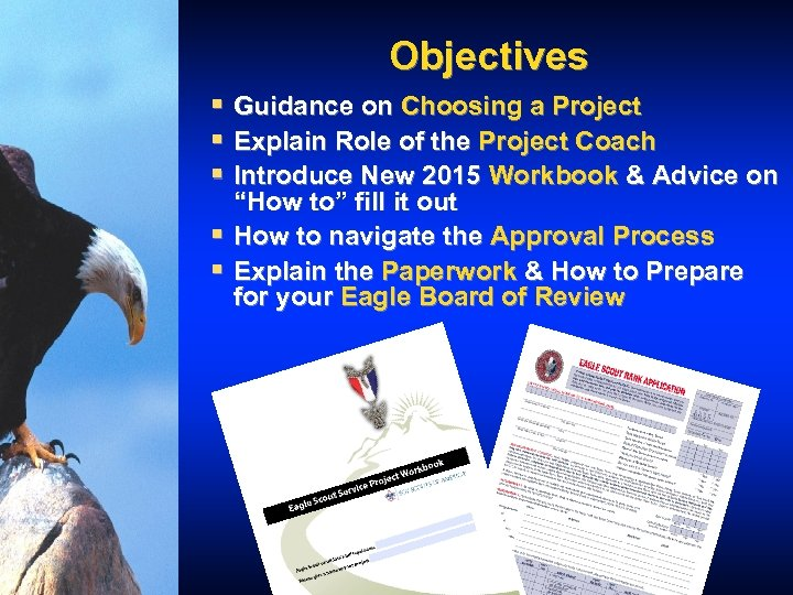 Objectives § Guidance on Choosing a Project § Explain Role of the Project Coach