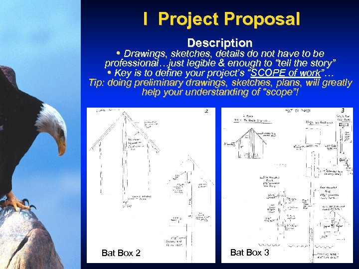 I Project Proposal Description • Drawings, sketches, details do not have to be professional…just