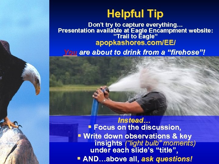 """Helpful Tip Don't try to capture everything… Presentation available at Eagle Encampment website: """"Trail"""