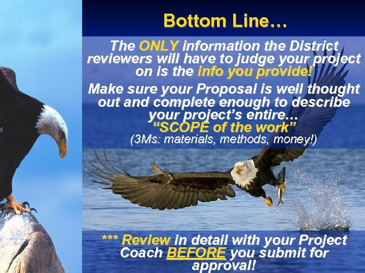 Bottom Line… The ONLY information the District reviewers will have to judge your project