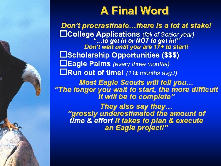 A Final Word Don't procrastinate…there is a lot at stake! o. College Applications (fall