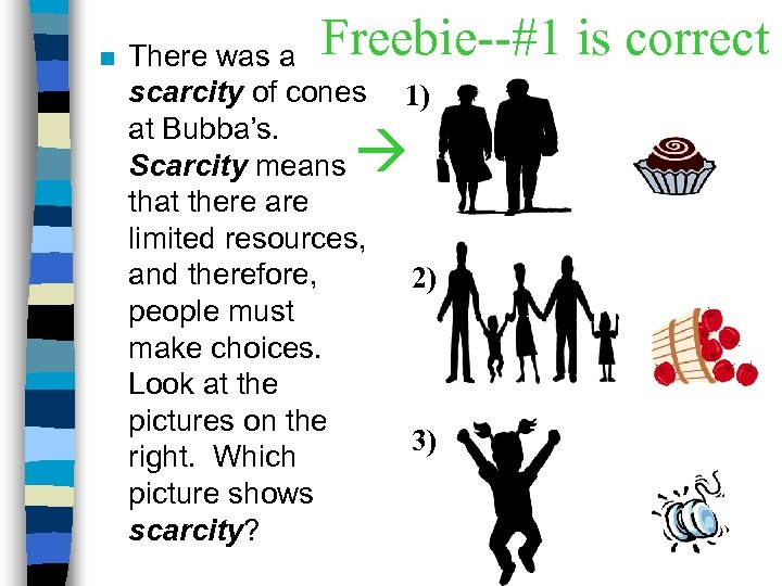 n Freebie--#1 is correct There was a scarcity of cones at Bubba's. Scarcity means