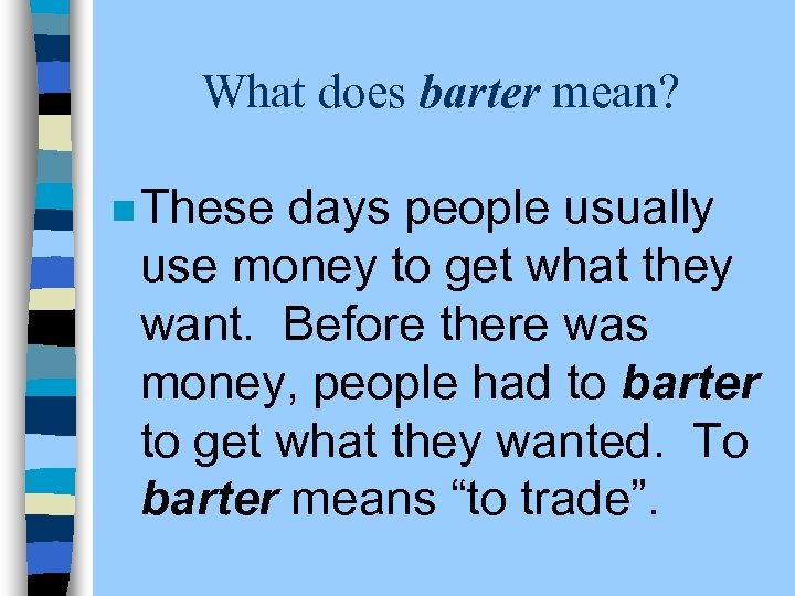 What does barter mean? n These days people usually use money to get what