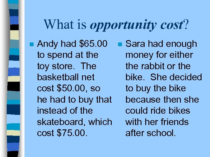 What is opportunity cost? n Andy had $65. 00 to spend at the toy