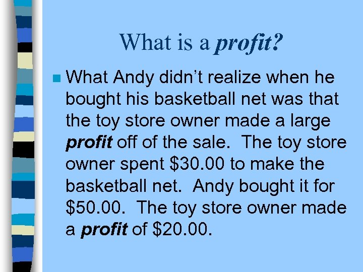 What is a profit? n What Andy didn't realize when he bought his basketball