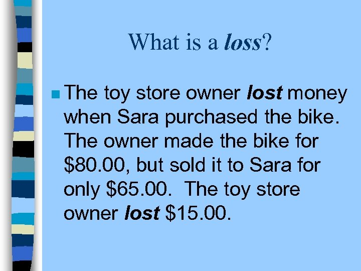 What is a loss? n The toy store owner lost money when Sara purchased
