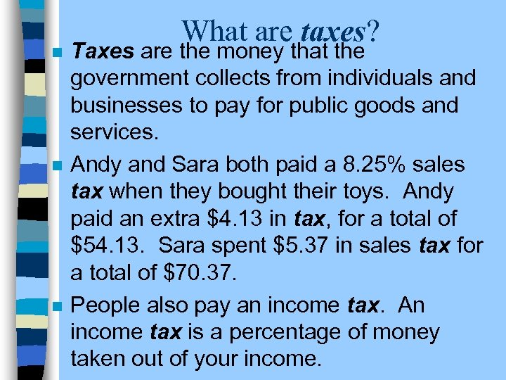 n n n What are taxes? Taxes are the money that the government collects