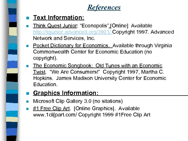 "References n Text Information: n Think Quest Junior: ""Econopolis"" [Online] Available http: //tqjunior. advanced."