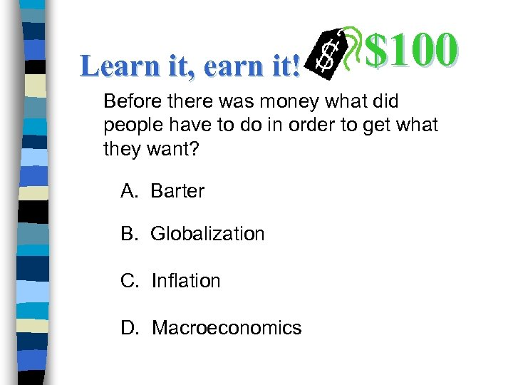 Learn it, earn it! $100 Before there was money what did people have to