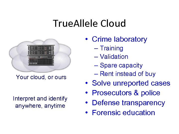 True. Allele Cloud • Crime laboratory Your cloud, or ours Interpret and identify anywhere,