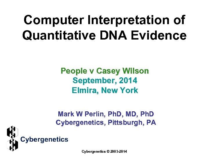 Computer Interpretation of Quantitative DNA Evidence People v Casey Wilson September, 2014 Elmira, New