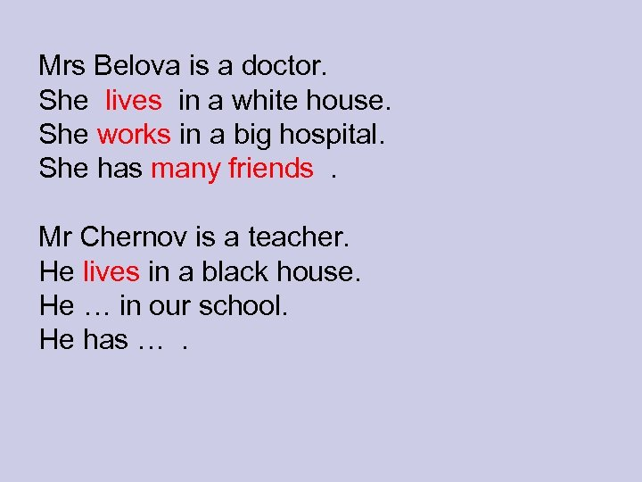 Mrs Belova is a doctor. She lives in a white house. She works in