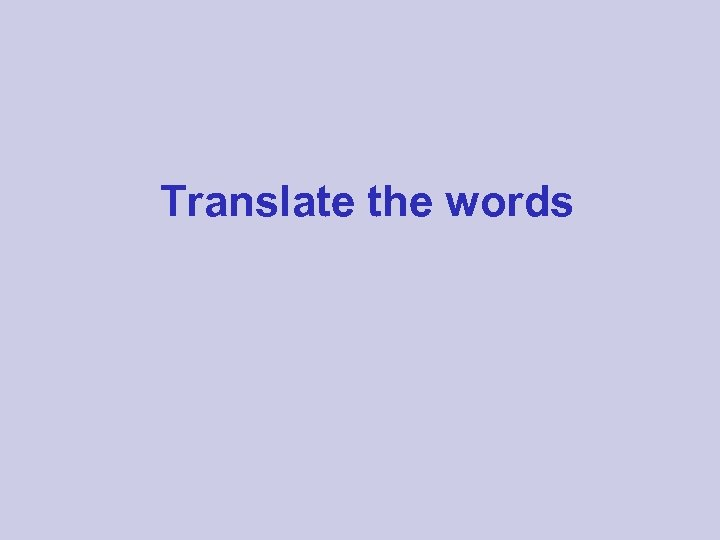 Translate the words