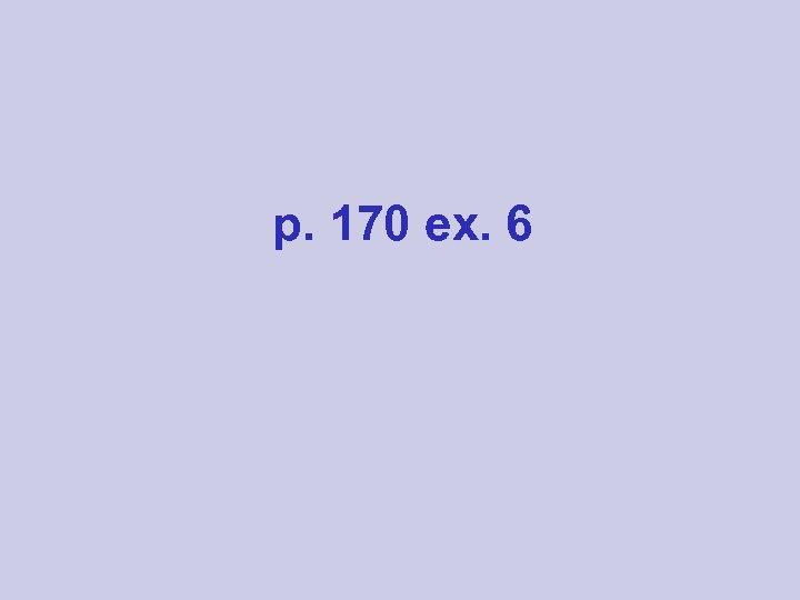 p. 170 ex. 6