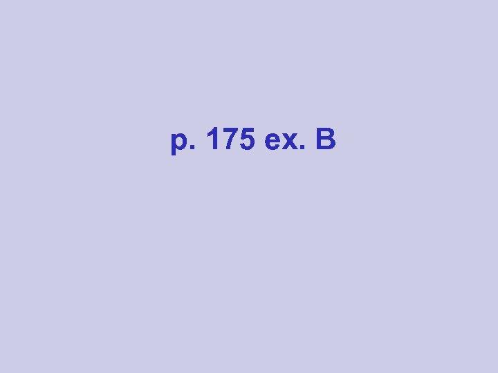 p. 175 ex. B