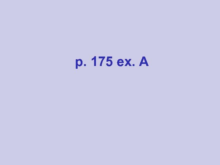 p. 175 ex. A