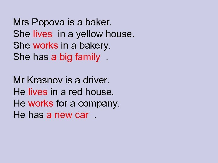 Mrs Popova is a baker. She lives in a yellow house. She works in