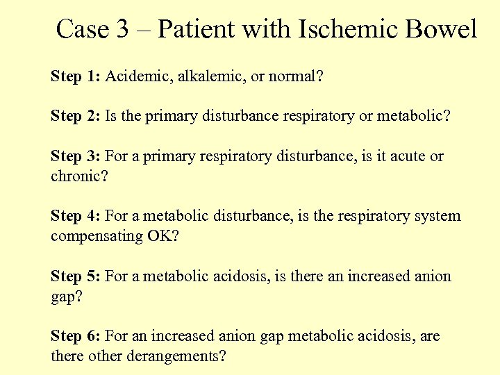 Case 3 – Patient with Ischemic Bowel Step 1: Acidemic, alkalemic, or normal? Step