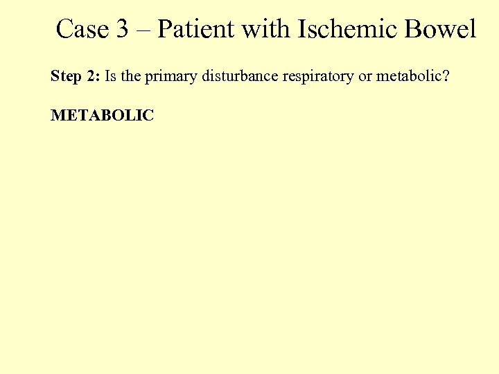 Case 3 – Patient with Ischemic Bowel Step 2: Is the primary disturbance respiratory