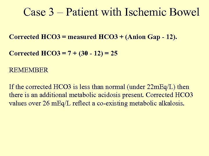 Case 3 – Patient with Ischemic Bowel Corrected HCO 3 = measured HCO 3
