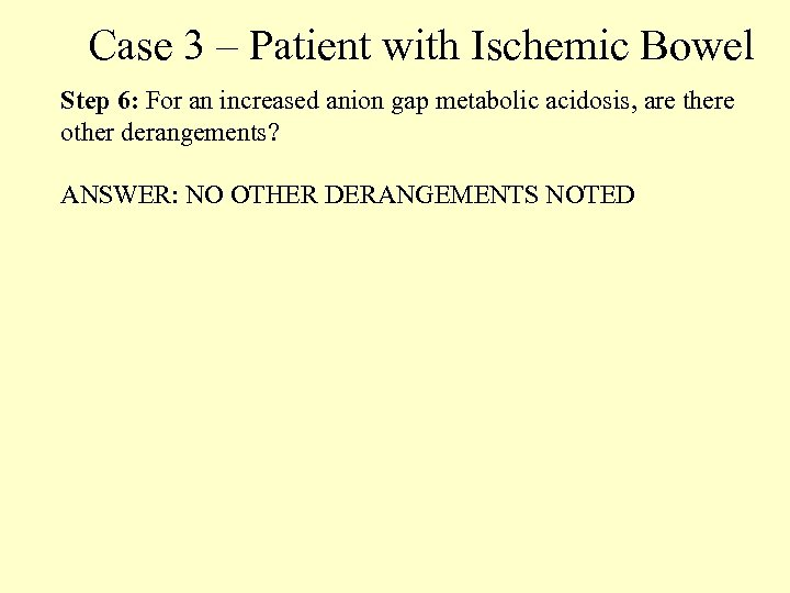 Case 3 – Patient with Ischemic Bowel Step 6: For an increased anion gap