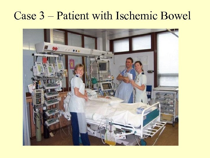 Case 3 – Patient with Ischemic Bowel