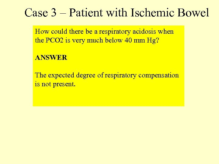 Case 3 – Patient with Ischemic Bowel How could there be a respiratory acidosis
