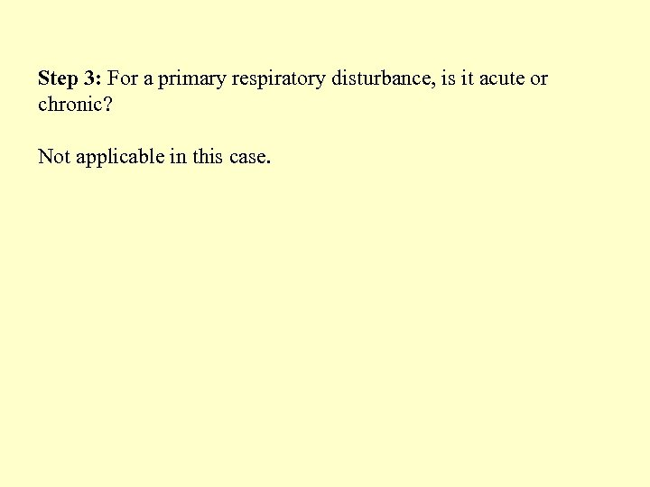 Step 3: For a primary respiratory disturbance, is it acute or chronic? Not