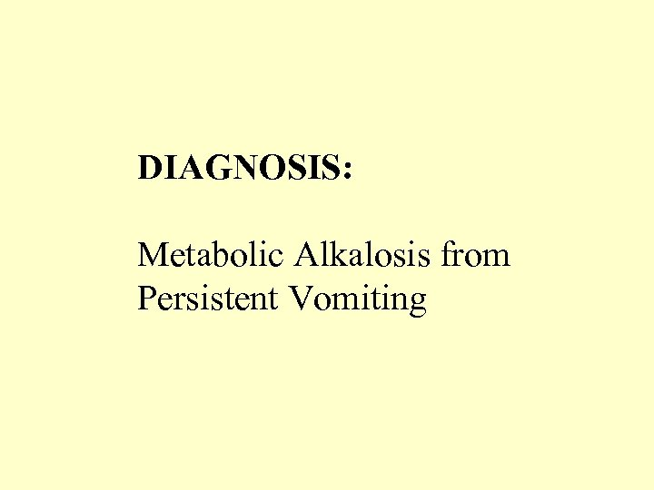 DIAGNOSIS: Metabolic Alkalosis from Persistent Vomiting