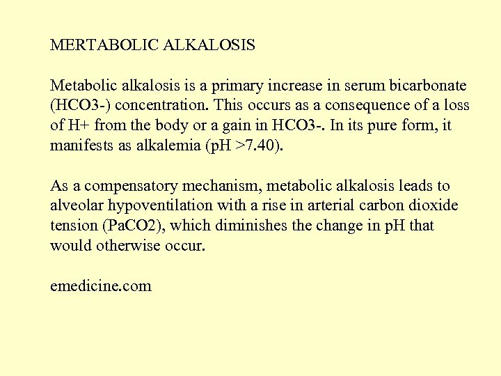 MERTABOLIC ALKALOSIS Metabolic alkalosis is a primary increase in serum bicarbonate (HCO 3 -)