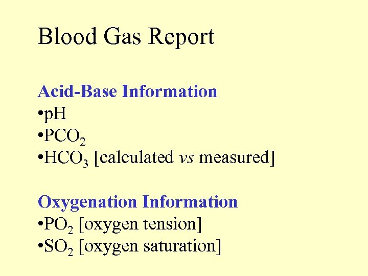 Blood Gas Report Acid-Base Information • p. H • PCO 2 • HCO 3