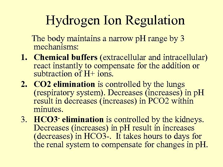 Hydrogen Ion Regulation The body maintains a narrow p. H range by 3 mechanisms: