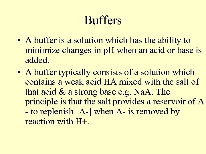 Buffers • A buffer is a solution which has the ability to minimize changes